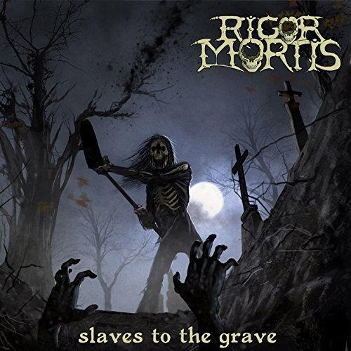 Rigor Mortis -- Slaves to the Grave