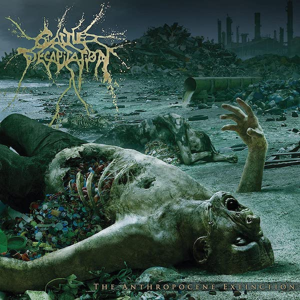 Cattle Decapitation -- The Anthropocene Extinction