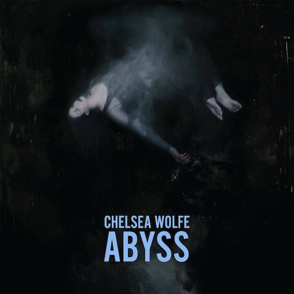 Chelsea Wolfe -- Abyss
