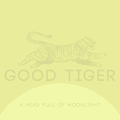 Good Tiger -- A Head Full Of Moonlight