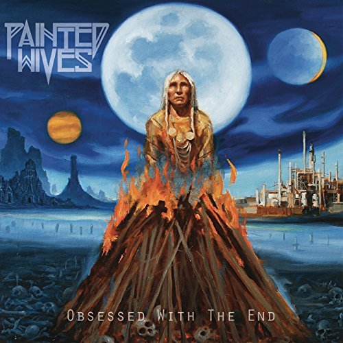 Painted Wives -- Obsessed With The End