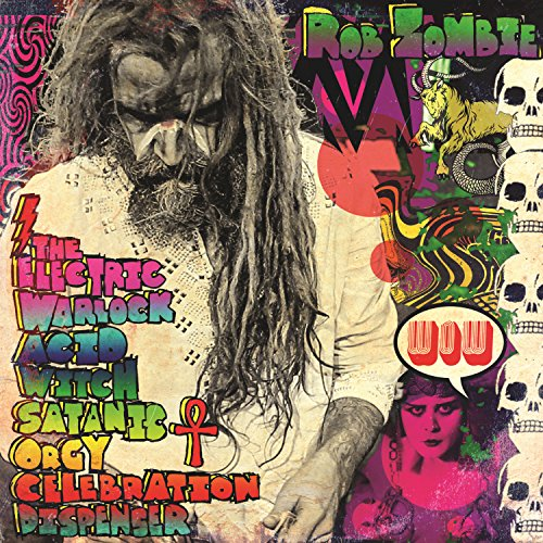 Rob Zombie -- The Electric Warlock Acid Witch Satanic Orgy Celebration Dispenser