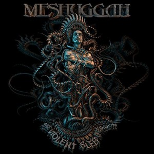 Meshuggah -- The Violent Sleep Of Reason