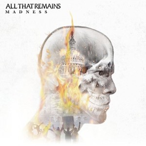 All That Remains -- Madness