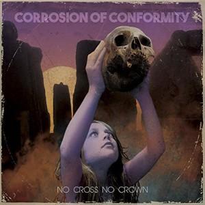 Corrosion Of Conformity -- No Cross No Crown
