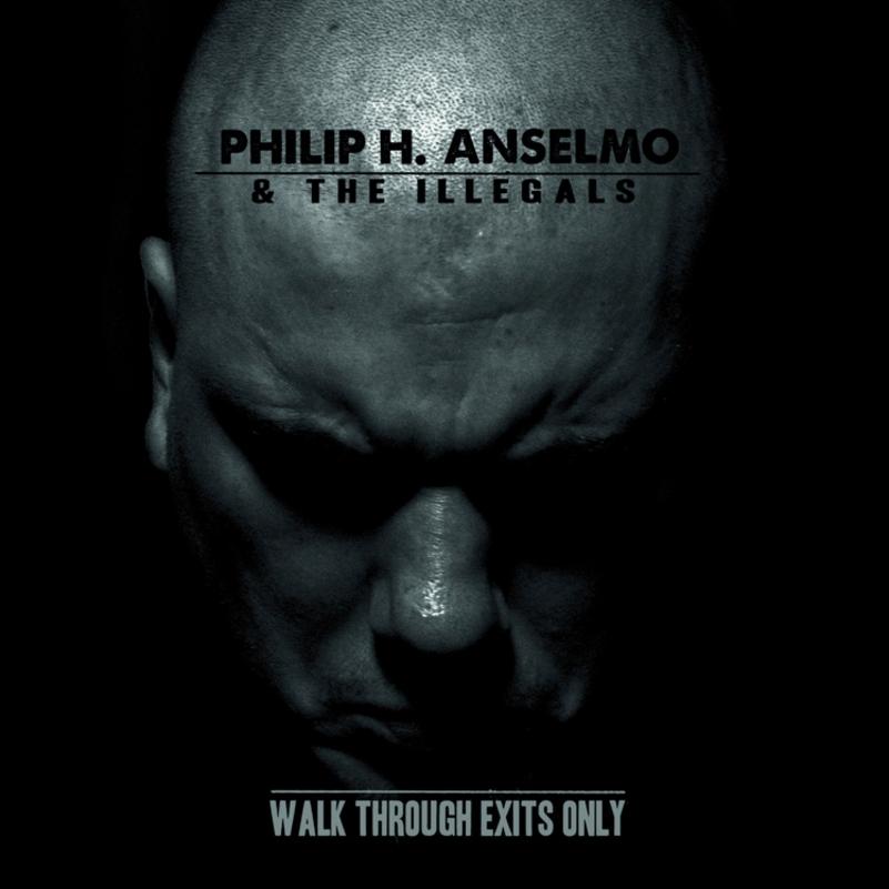 Philip H. Anselmo -- Walk Through Exits Only