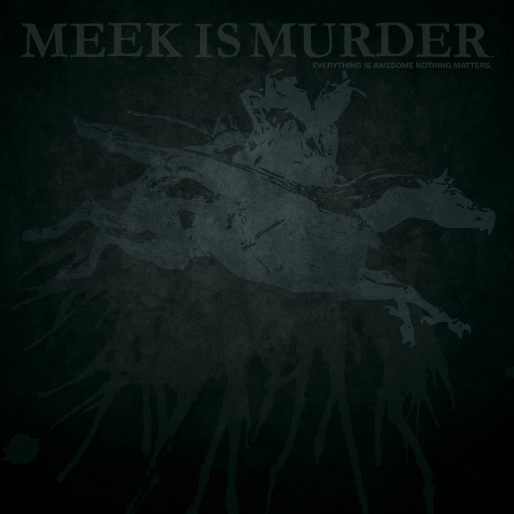 Meek Is Murder - Everything Is Awesome Nothing Matters