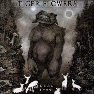 Tiger Flowers -- Dead Hymns