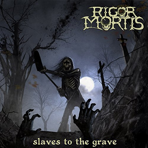 Rigor Mortis -- Slaves to the Grave