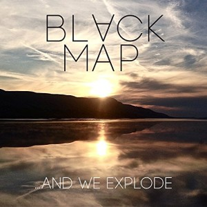Black Map -- ...And We Explode