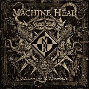 Machine Head -- Bloodstone & Diamonds