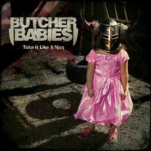 Butcher Babies -- Take It Like A Man