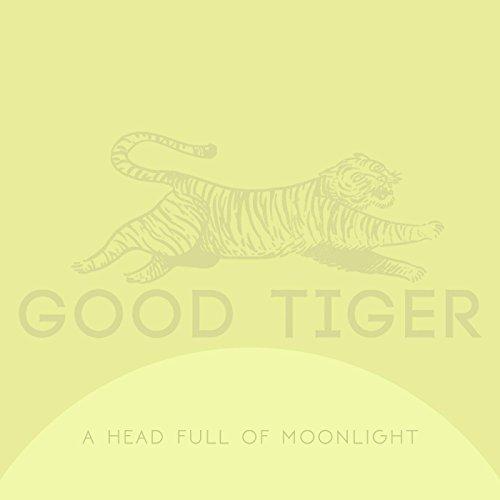 Good Tiger -- A Head Full Of Moonlight