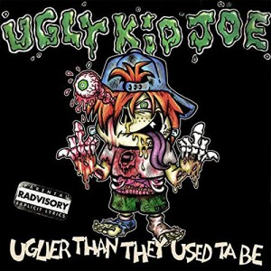 Ugly Kid Joe -- Uglier Than They Used Ta Be