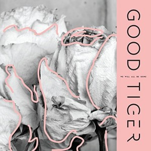 Good Tiger -- We Will All Be Gone